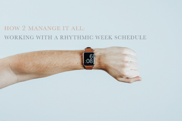 How 2 Manage it All: Working with a Rhythmic Week Schedule