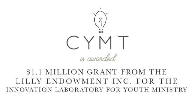 CYMT is Awarded $1.1 Million Grant from the Lilly Endowment for the Innovation Laboratory for Youth Ministry